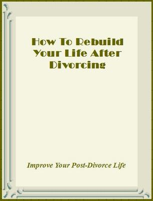 Product picture How to Rebuild Your Life After Divorcing
