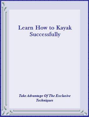 Product picture Learn How to Kayak Successfully