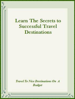 Product picture Learn The Secrets to Successful Travel Destinations