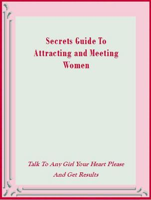 Product picture Secrets Guide To Attracting and Meeting Women