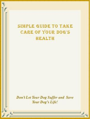 Product picture Simple Guide to Take Care of Your Dog *s Health