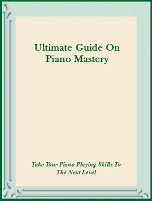 Product picture Ultimate Guide On Piano Mastery