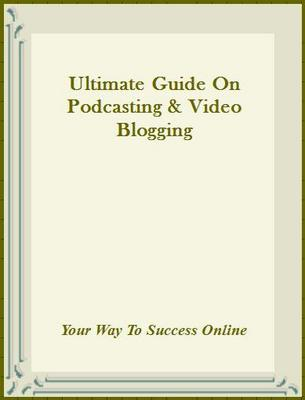 Product picture Ultimate Guide On Podcasting & Video Blogging