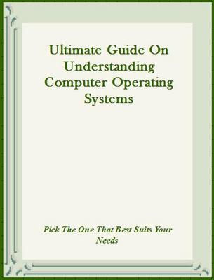 Product picture Ultimate Guide On Understanding computer Operating systems